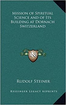 Book Mission of Spiritual Science and of Its Building at Dornach Switzerland