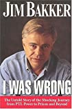 I Was Wrong by Jim Bakker (1996-09-21)