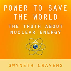 Power to Save the World: The Truth About Nuclear Energy Audiobook