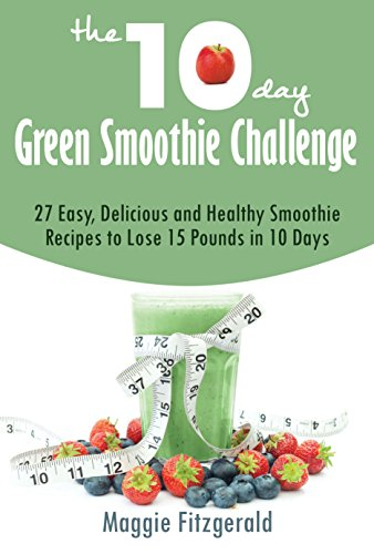 The 10-Day Green Smoothie Challenge: 27 Easy, Delicious and Healthy  Smoothie Recipes