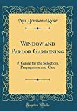 Amazon / Forgotten Books: Window and Parlor Gardening A Guide for the Selection, Propagation and Care Classic Reprint (Nils Jönsson-Rose)