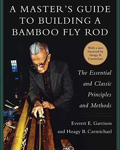 A Master's Guide to Building a Bamboo Fly Rod: The Essential and Classic Principles and Methods ()
