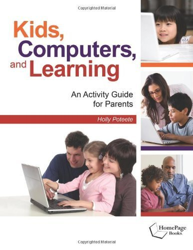 Kids, Computers, and Learning: An Activity Guide for Parents by Holly Poteete (2010-06-15)
