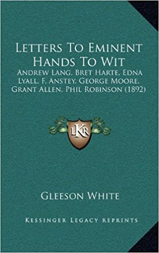 Letters to Eminent Hands to Wit: Andrew Lang, Bret Harte, Edna Lyall, F. Anstey, George Moore, Grant Allen, Phil Robinson (1892)