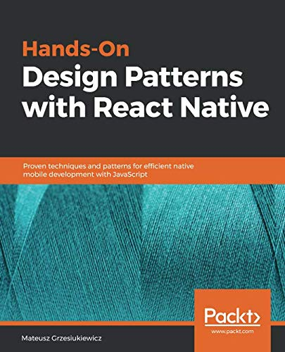 Hands-On Design Patterns with React Native: Proven techniques and patterns for efficient native mobile development with JavaScript