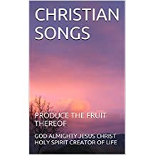CHRISTIAN SONGS: PRODUCE THE FRUIT THEREOF (1 Book 14)