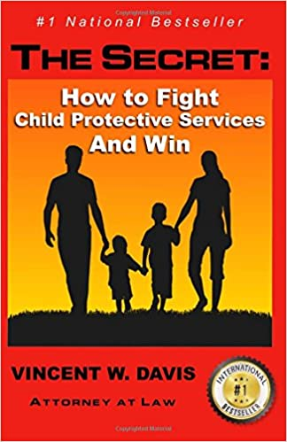 The Secret: How to Fight Child Protective Services and Win: Vincent