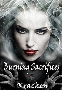 Burning Sacrifices (Dark King Rising Series Book 4) by [kracken]