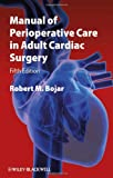 Manual of Perioperative Care in Adult Cardiac Surgery, Robert M. Bojar, 1444331434