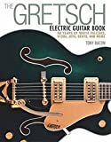 The Gretsch Electric Guitar Book: 60 Years of White Falcons, 6120s, Jets,...