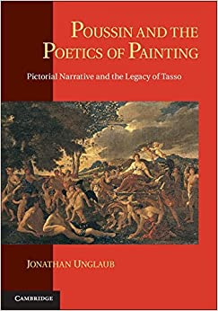 Book Poussin and the Poetics of Painting: Pictorial Narrative and the Legacy of Tasso by Jonathan Unglaub (2014-09-08)