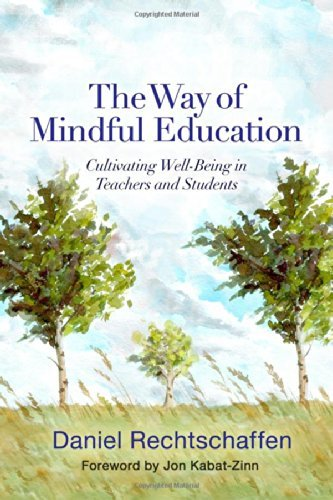 The Way of Mindful Education: Cultivating Well-Being in Teachers and Students (Norton Books in Education) by Rechtschaffen, Daniel (June 8, 2014) Hardcover