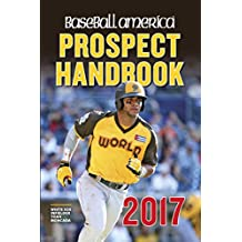 Baseball America 2017 Prospect Handbook Digital Edition: Rankings and Reports of the Best Young Talent in Baseball