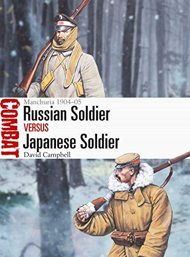 Russian Soldier vs Japanese Soldier: Manchuria 1904?05 (Combat Book 39)