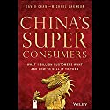 China's Super Consumers: What 1 Billion Customers Want and How to Sell it to Them Hörbuch von Savio Chan, Michael Zakkour Gesprochen von: Kevin Stillwell