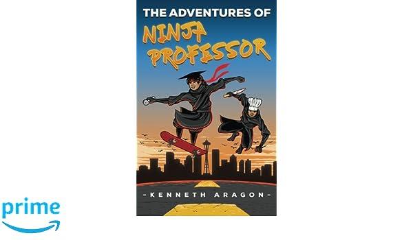 The Adventures of Ninja Professor: Amazon.es: Kenneth Aragon ...