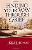 Finding Your Way Through Grief, Kim Thomas, 0736910336