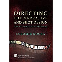 Directing the Narrative and Shot Design: The Art and Craft of Directing (Hardback Premium Color) (Series in Cinema and Culture)