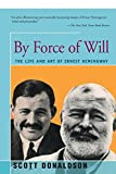 img - for By Force of Will: The Life and Art of Ernest Hemingway book / textbook / text book