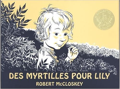 Amazon.fr - Des myrtilles pour Lily - McCloskey, Robert, Bonhomme, Catherine - Livres
