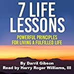 7 Life Lessons: Powerful Principles for Living a Fulfilled Life | Darril Gibson