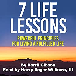 7 Life Lessons: Powerful Principles for Living a Fulfilled Life