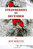 Strawberries in December, Joy Rocco, 1456304755