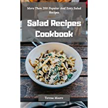 Salad Recipes Cookbook:  More Then 200 Popular And Easy Salad Recipes (Delicious Recipes Book 19)