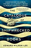img - for The Catalogue of Shipwrecked Books: Christopher Columbus, His Son, and the Quest to Build the World's Greatest Library book / textbook / text book