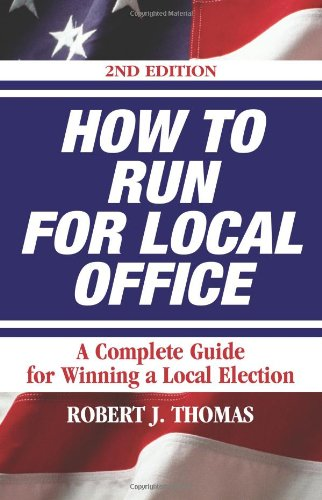How to Run for Local Office, Revised-second edition, 2008. An extensive step-by-step guide to help you win your election