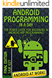 Android: Programming in a Day! The Power Guide for Beginners In Android App Programming (Android, Android Programming, App Development, Android App Development, ... App Programming, Rails, Ruby Programming)