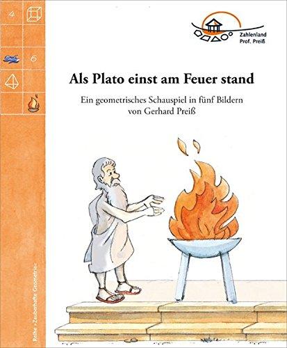 Als Plato einst am Feuer stand: Ein geometrisches Schauspiel in fünf Bildern (Zauberhafte Geometrie)