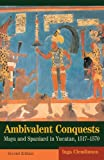 Front cover for the book Ambivalent Conquests: Maya and Spaniard in Yucatan, 1517-1570 by Inga Clendinnen