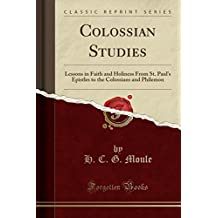Colossian Studies: Lessons in Faith and Holiness From St. Paul's Epistles to the Colossians and Philemon (Classic Reprint)