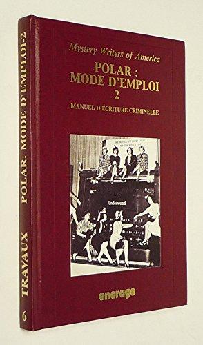 Polar mode d'emploi, tome 2 : Manuel d'écriture criminelle Broché – 1 janvier 1993 Mystery Writers Of America Polar mode d' emploi Encrage Editions 2906389196