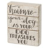 Primitives by Kathy Slat Box Sign, Treasure Your Dog, 6 Inches x 7.5 Inches - Dog Quote Home Decor