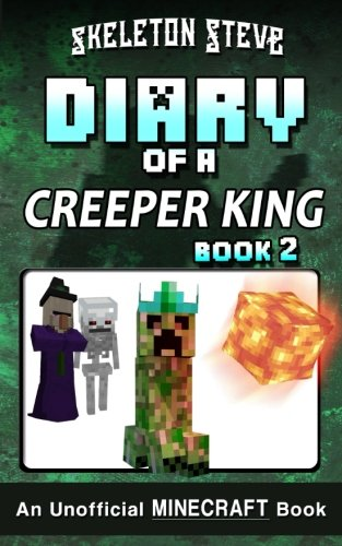 Diary of a Minecraft Creeper King - Book 2: Unofficial Minecraft Books for Kids, Teens, Nerds - Adventure Fan Fiction Diary Series (Skeleton Steve & - Cth'ka the Creeper King) (Volume 2)