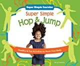 Super Simple Hop & Jump: Healthy & Fun Activities to Move Your Body