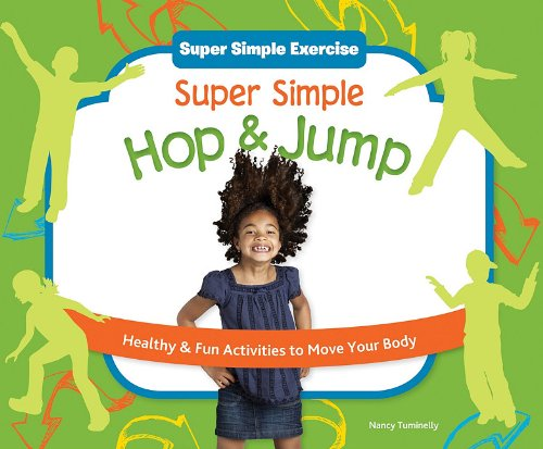 Download Super Simple Hop & Jump: Healthy & Fun Activities to Move Your Body (Super Simple Exercise) PDF