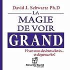 La magie de voir grand: Fixez-vous des buts élevés... et dépassez-les !   Livre audio Auteur(s) : David J. Schwartz Narrateur(s) : Gérard Gervais