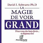 La magie de voir grand: Fixez-vous des buts élevés... et dépassez-les ! | David J. Schwartz