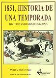 img - for 1851, historia de una temporada : los toros a mediados del siglo XIX book / textbook / text book
