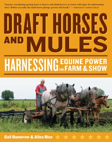 (Draft Horses and Mules: Harnessing Equine Power for Farm & Show (Storey's Working Animals) )