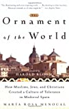 The Ornament of the World: How Muslims, Jews and Christians Created a Culture of Tolerance in Medieval Spain, Maria Rosa Menocal, 0316168718