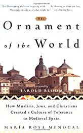The Ornament of the World: How Muslims, Jews, and Christians Created a Culture of Tolerance in Medieval Spain