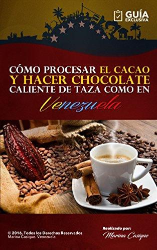 CÓMO PROCESAR EL CACAO Y HACER CHOCOLATE CALIENTE COMO EN VENEZUELA: Cómo Hacer Chocolate: Aprende a hacer Chocolate tu...