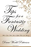 Tips for a Fantastic Wedding, Dana World Patterson, 1438901941