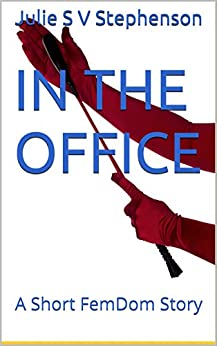 In The Office: A Short FemDom Story by [Stephenson, Julie S V]