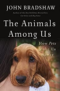 Book Cover: The Animals Among Us: How Pets Make Us Human