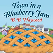Town in a Blueberry Jam: Candy Holliday Mystery, Book 1 | B. B. Haywood
